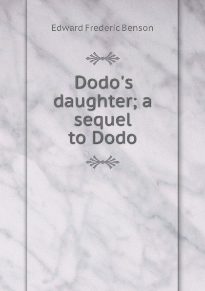 Benson E F Dodo.s daughter; a sequel to Dodo