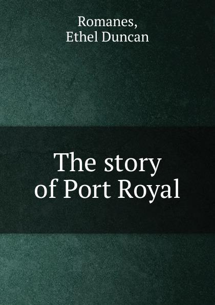 Ethel Duncan Romanes The story of Port Royal