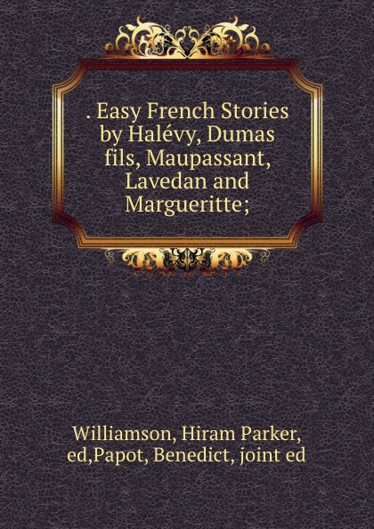 . Easy French Stories by Halevy, Dumas fils, Maupassant, Lavedan and Margueritte;