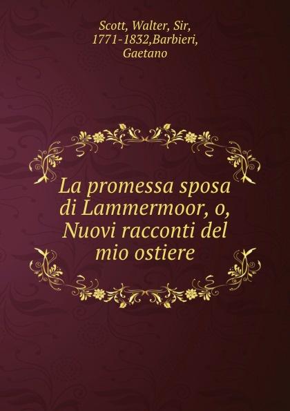 Walter Scott La promessa sposa di Lammermoor, o, Nuovi racconti del mio ostiere вальтер скотт la promessa sposa di lammermoor tomo 2