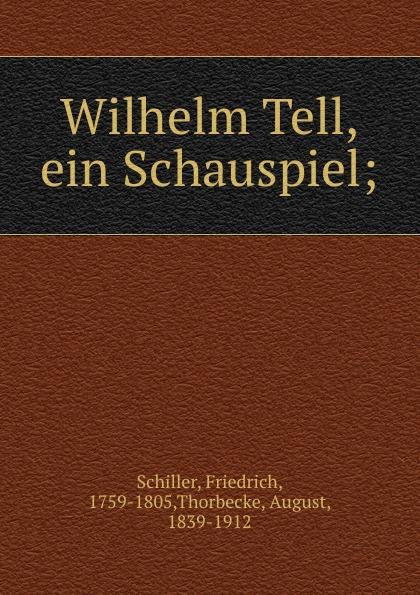 Friedrich Schiller Wilhelm Tell, ein Schauspiel;