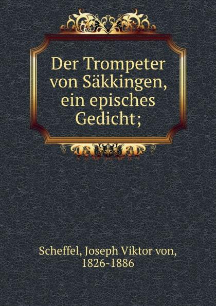 Joseph Viktor von Scheffel Der Trompeter von Sakkingen, ein episches Gedicht; недорого
