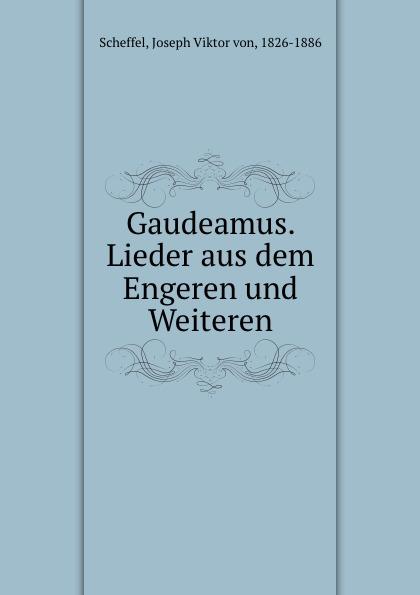 Joseph Viktor von Scheffel Gaudeamus. Lieder aus dem Engeren und Weiteren