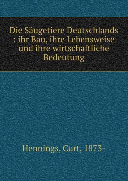 Curt Hennings Die Saugetiere Deutschlands : ihr Bau, ihre Lebensweise und ihre wirtschaftliche Bedeutung