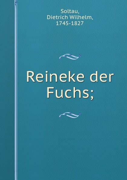 Dietrich Wilhelm Soltau Reineke der Fuchs;