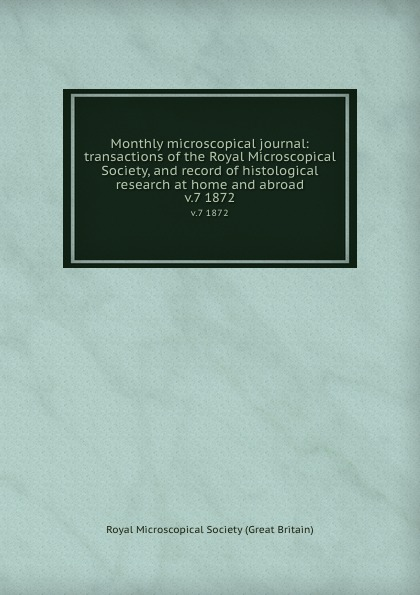Monthly microscopical journal: transactions of the Royal Microscopical Society, and record of histological research at home and abroad. v.7 1872