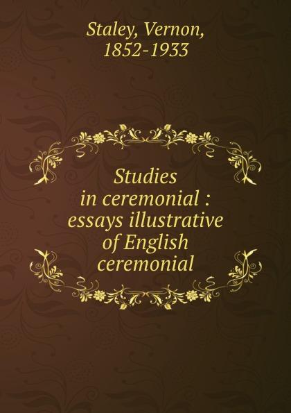 Vernon Staley Studies in ceremonial : essays illustrative of English ceremonial