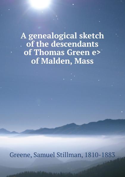 A genealogical sketch of the descendants of Thomas Green.e. of Malden, Mass