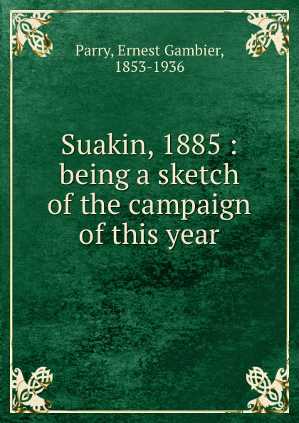 Ernest Gambier Parry Suakin, 1885 : being a sketch of the campaign this year