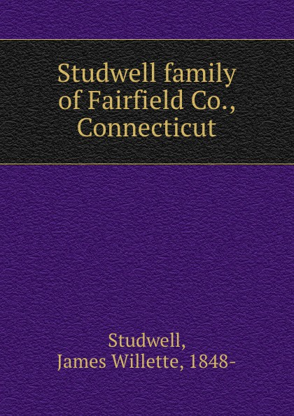 James Willette Studwell Studwell family of Fairfield Co., Connecticut