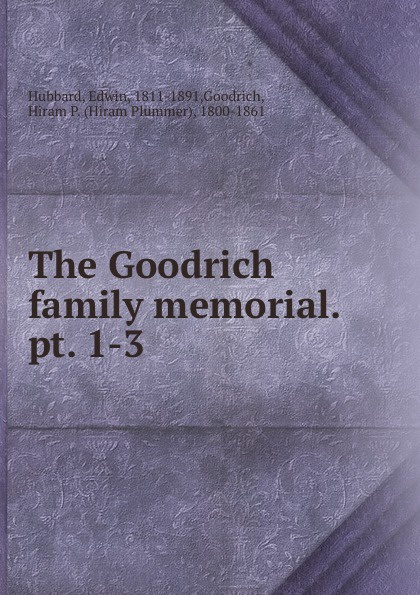 Edwin Hubbard The Goodrich family memorial. pt. 1-3