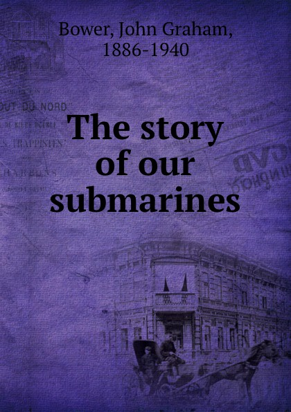 John Graham Bower The story of our submarines bower john graham on patrol