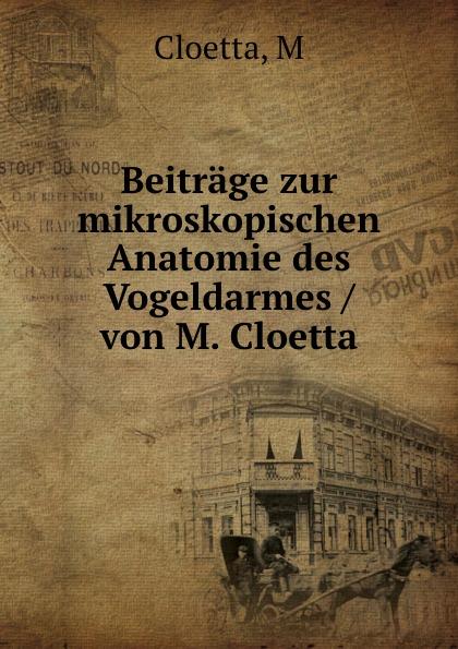 M. Cloetta Beitrage zur mikroskopischen Anatomie des Vogeldarmes / von
