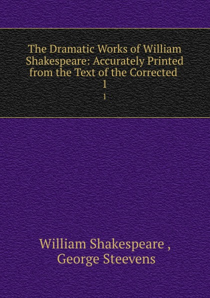 William Shakespeare The Dramatic Works of William Shakespeare: Accurately Printed from the Text of the Corrected . 1 andrus nilk salumets muutumised isbn 9789949589319