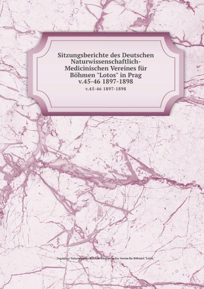 Sitzungsberichte des Deutschen Naturwissenschaftlich-Medicinischen Vereines fur Bohmen Lotos in Prag. v.45-46 1897-1898 wilhelm rudolph weitenweber die medicinischen anstalten prag s