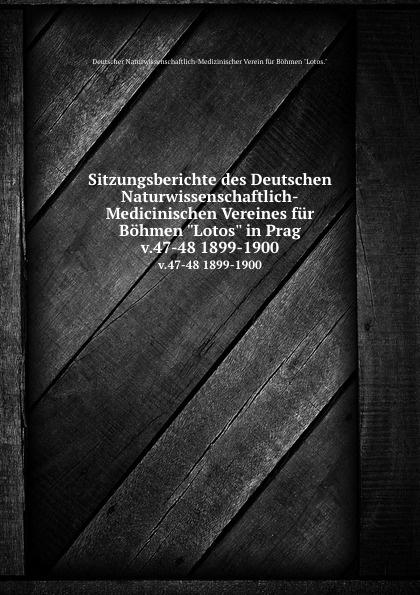 Sitzungsberichte des Deutschen Naturwissenschaftlich-Medicinischen Vereines fur Bohmen Lotos in Prag. v.47-48 1899-1900 wilhelm rudolph weitenweber die medicinischen anstalten prag s