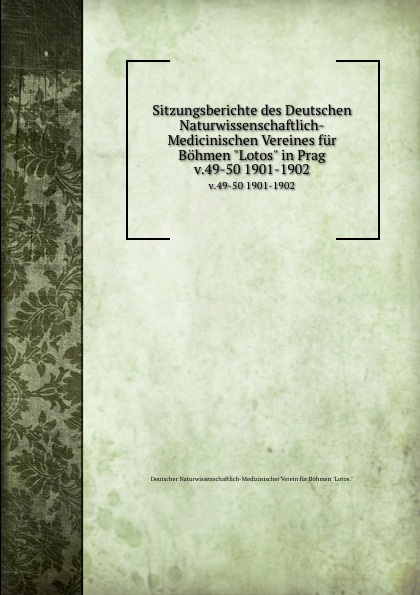 Sitzungsberichte des Deutschen Naturwissenschaftlich-Medicinischen Vereines fur Bohmen Lotos in Prag. v.49-50 1901-1902 wilhelm rudolph weitenweber die medicinischen anstalten prag s