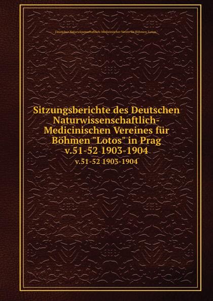 Sitzungsberichte des Deutschen Naturwissenschaftlich-Medicinischen Vereines fur Bohmen Lotos in Prag. v.51-52 1903-1904 wilhelm rudolph weitenweber die medicinischen anstalten prag s