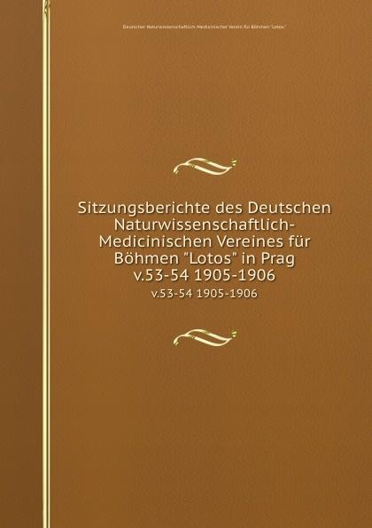 Sitzungsberichte des Deutschen Naturwissenschaftlich-Medicinischen Vereines fur Bohmen Lotos in Prag. v.53-54 1905-1906 wilhelm rudolph weitenweber die medicinischen anstalten prag s