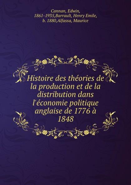 Edwin Cannan Histoire des theories de la production et de la distribution dans l.economie politique anglaise de 1776 a 1848