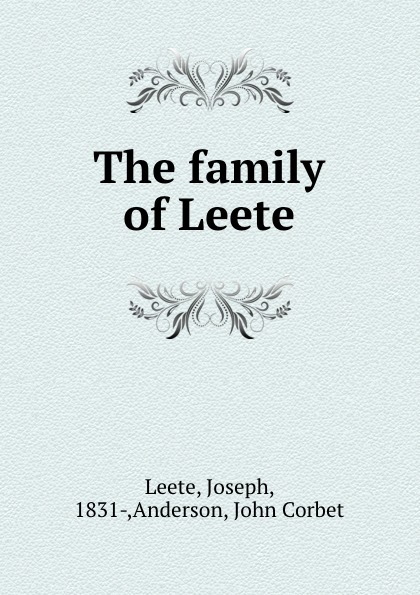 Joseph Leete The family of Leete