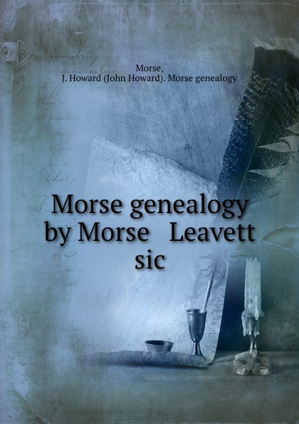 John Howard Morse Morse genealogy by Morse . Leavett sic morse taper holder bt40 mtb2 120