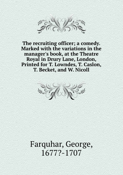 George Farquhar The recruiting officer; a comedy. Marked with the variations in the manager.s book, at the Theatre Royal in Drury Lane, London, Printed for T. Lowndes, T. Caslon, T. Becket, and W. Nicoll цены онлайн