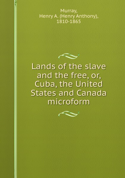 Фото - Henry Anthony Murray Lands of the slave and the free, or, Cuba, the United States and Canada microform 5pcs em78p156elpj g dip18 em78p156elpj dip em78p156 new and original ic free shipping