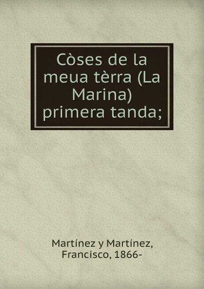 Francisco Martínez y Martínez Coses de la meua terra (La Marina) primera tanda; maître gims pau