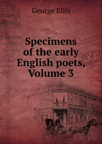 George Ellis Specimens of the early English poets, Volume 3 george ellis specimens of early english metrical romances vol 2