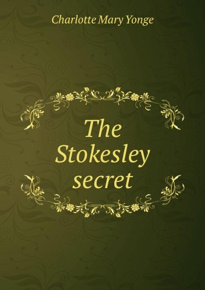 цена Charlotte Mary Yonge The Stokesley secret онлайн в 2017 году