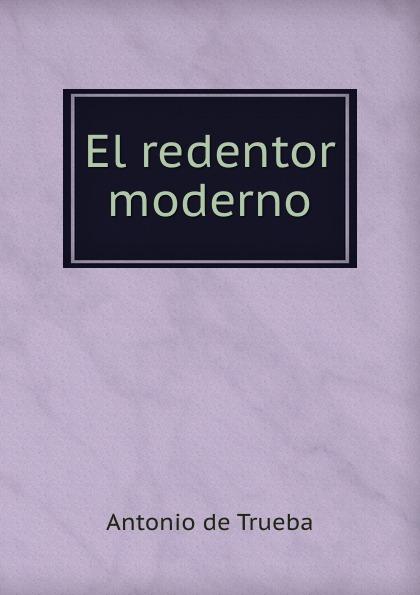 Antonio de Trueba El redentor moderno antonio gramsci el moderno pra ncipe