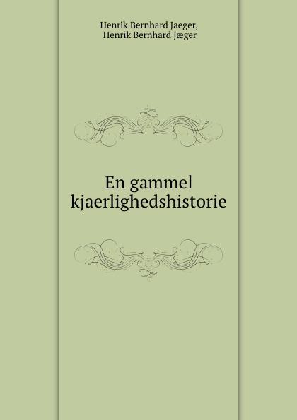 Henrik Bernhard Jaeger En gammel kjaerlighedshistorie jæger henrik bernhard en gammel kjaerlighedshistorie norwegian edition