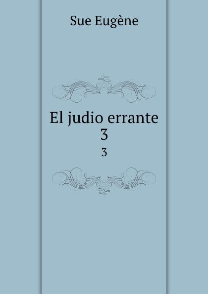 Sue Eugène El judio errante. 3 eugène sue el judio errante vol 2 novela escrita en frances classic reprint