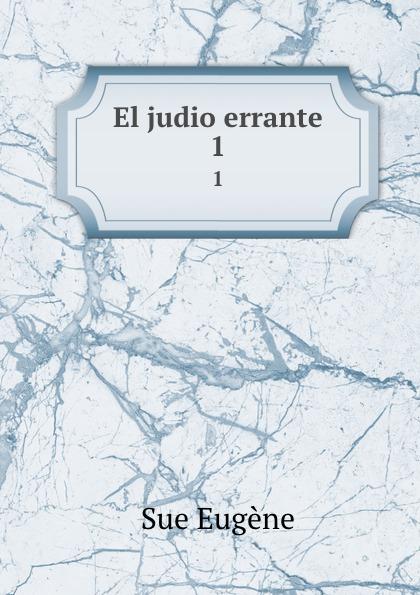 Sue Eugène El judio errante. 1 eugène sue el judio errante vol 2 novela escrita en frances classic reprint
