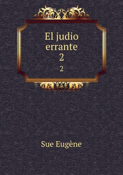 Sue Eugène El judio errante. 2 eugène sue el judio errante vol 2 novela escrita en frances classic reprint