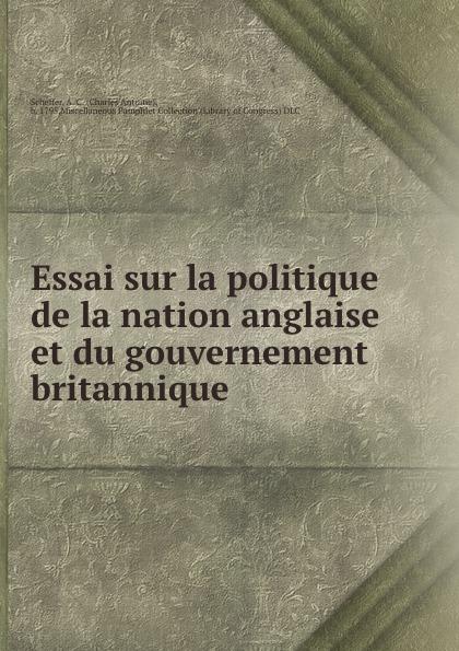 Charles Antoine Scheffer Essai sur la politique de la nation anglaise et du gouvernement britannique