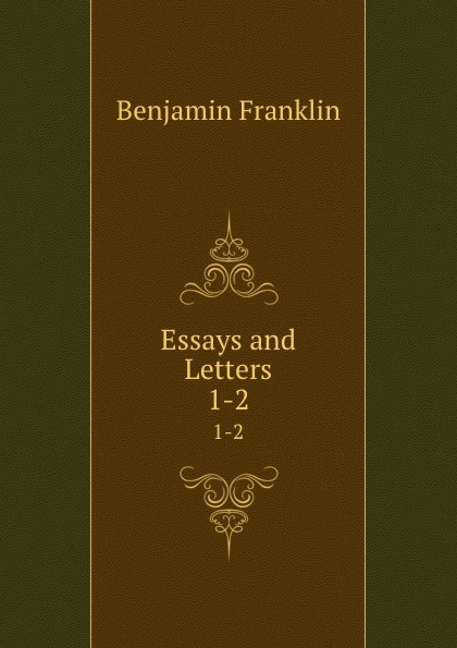 B. Franklin Essays and Letters. 1-2