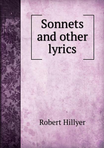 Robert Hillyer Sonnets and other lyrics