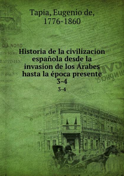 Eugenio de Tapia Historia de la civilizacion espanola desde la invasion de los Arabes hasta la epoca presente. 3-4 orestes araújo historia compendiada de la civilizacion uruguaya 1 2