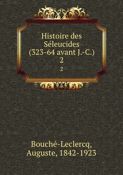 Histoire des Seleucides (323-64 avant J.-C.). 2