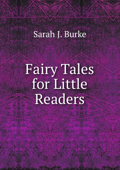 Sarah J. Burke Fairy Tales for Little Readers