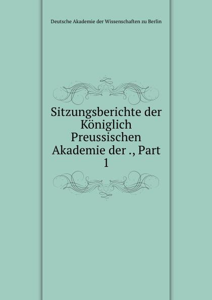 Deutsche Akademie der Wissenschaften zu Berlin Sitzungsberichte der Koniglich Preussischen Akademie der ., Part 1 недорого