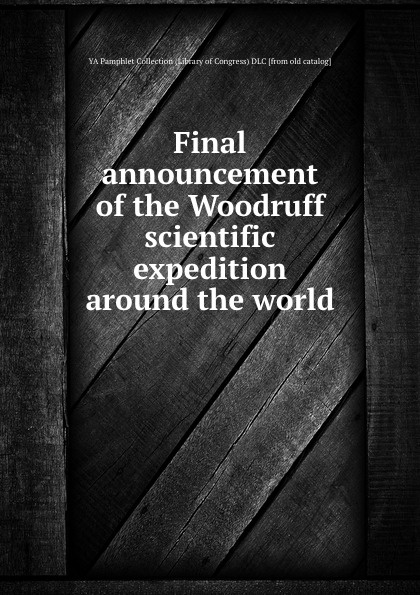 YA Pamphlet Collection Final announcement of the Woodruff scientific expedition around the world сборник фильмов expedition around the world