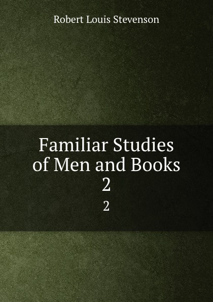 Robert Louis Stevenson Familiar Studies of Men and Books. 2 stevenson r l familiar studies of men and books