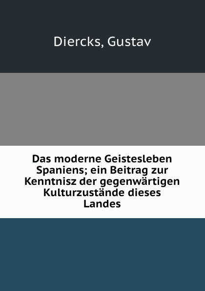 Gustav Diercks Das moderne Geistesleben Spaniens; ein Beitrag zur Kenntnisz der gegenwartigen Kulturzustande dieses Landes cengage learning gale a study guide for grace ogot s the rain came