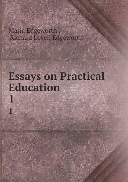 Maria Edgeworth Essays on Practical Education. 1 edgeworth maria essays on practical education volume 1