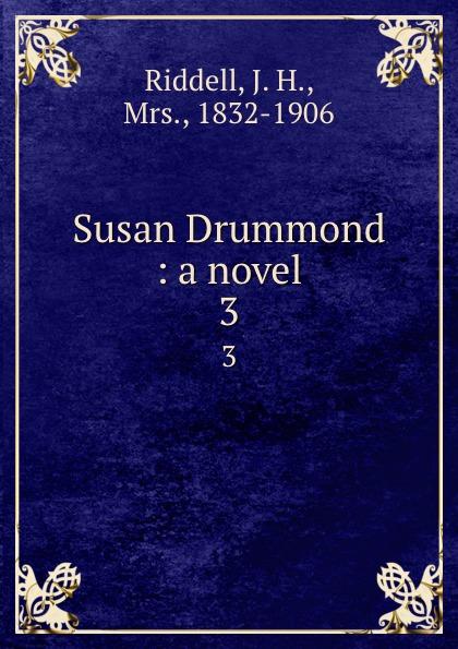J. H. Riddell Susan Drummond : a novel. 3