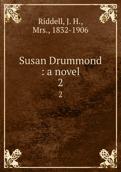 J. H. Riddell Susan Drummond : a novel. 2