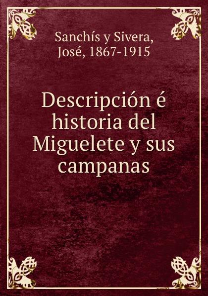 Sanchís y Sivera Descripcion e historia del Miguelete y sus campanas maître gims pau
